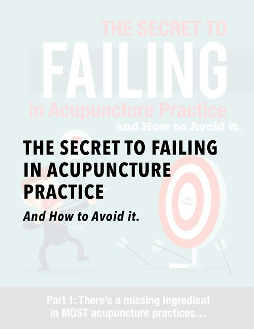 The Secret to Failing in Acupuncture Practice - AND How to Avoid It