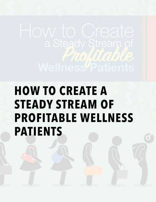 How To Create A Steady Stream of Profitable Wellness Patients